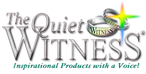 The Quiet Witness: Inspirational Products with a Voice!